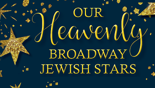 Our Heavenly Broadway Jewish Stars